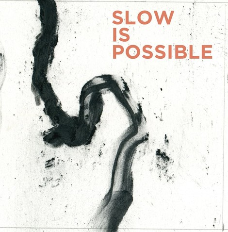 Slow is Possible